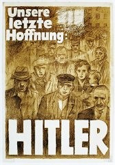 """<p>Poster by Mjölnir [Hans Schweitzer], titled """"Our Last Hope—Hitler,"""" 1932. In the presidential elections of 1932, Nazi propagandists appealed to Germans left unemployed and destitute by the <a href=""""/narrative/11997/en"""">Great Depression</a> with an offer of a savior.</p>"""