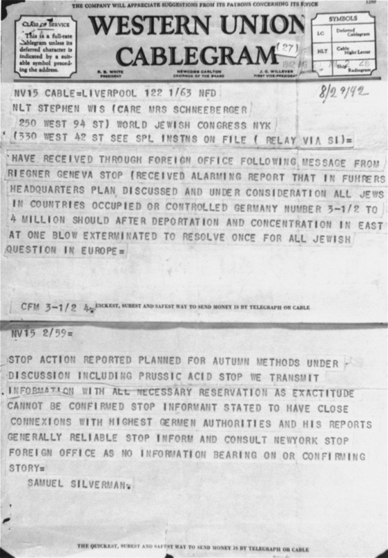 <p>British Jewish leader Sidney Silverman forwarded to American Jewish leader Stephen Wise this copy of a cable originating from Gerhart Riegner, World Jewish Congress representative in Geneva. Riegner had sent through their respective governments two cables warning Silverman and Wise of Nazi plans to exterminate European Jewry. The US State Department delayed delivery of the cable from Riegner to Wise, who initially received this version. United States, August 29, 1942.</p>