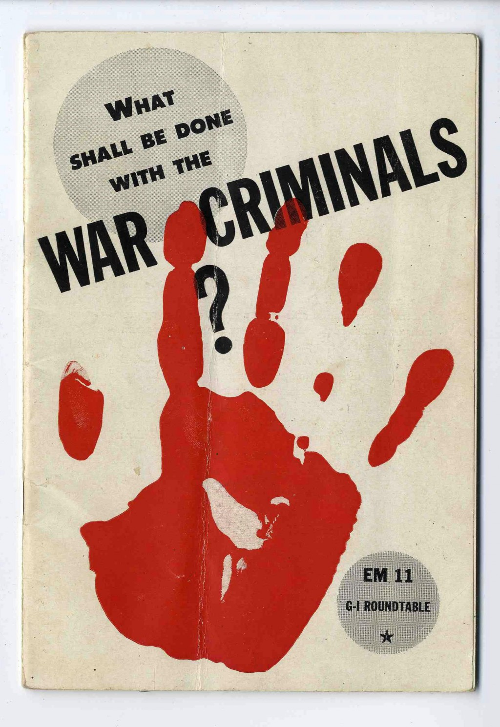 "<p>Cover of booklet titled ""What Shall Be Done with the War Criminals?"" Published by the United States Armed Forces Institute, this was one of a series of 42 pamphlets created by the U.S. War Department under the series title ""G.I. Roundtable."" From 1943-1945, these pamphlets were created to ""increase the effectiveness of the soldiers and officers and fighters during the war and as citizens after the war."" Many of the pamphlets addressed the possibilities of a postwar world.</p>"