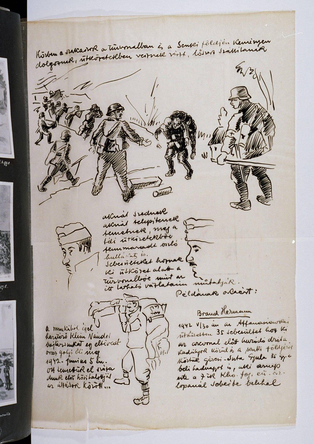"<p>A page of drawings illustrating the contribution of Jewish Labor Servicemen to the war effort. At the top: ""The different platoons work hard at the battle front and in the no man's land [between the armies]. They actively participate in the fighting. They carry ammunition to the Hungarian soldiers."" In the middle: ""They defuse land mines. They bury the dead, including those that had been left unburied from the winter campaign. They carry soldiers wounded on the front lines to safety."" At the bottom: ""For example, [Jewish Labor Serviceman] Herman Brand carried 35 wounded soldiers from the barbed wire barricades and from no man's land on May 30, 1942 during the Afanasyevica skirmish. Among those he carried was Gyula Gercsi-Suta, age 35, a lieutenant, who succumbed to his wounds at the field hospital that evening."" [Photograph #58014]</p>"