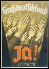 "<p>Poster: ""Greater Germany: Yes on 10 April"" (1938). This election poster emphasizes the message of jumping on the Nazi political bandwagon, as represented by the hands raised in a unified Nazi salute. <a href=""/narrative/11341"">Nazi propaganda</a> frequently stressed the power of a mass movement to propel the country forward, subtly underscored by the upward angle of the hands. This poster typifies the propaganda strategy of using simple confident slogans, with bold graphics often using the characteristic Nazi colors of red, black, and white. Bundesarchiv Koblenz (Plak 003-003-085)</p>"