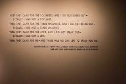 "<p>Quotation from <a href=""/narrative/271/en"">Martin Niemöller</a> on display in the Permanent Exhibition of the United States Holocaust Memorial Museum. Niemöller was a Lutheran minister and early Nazi supporter who was later imprisoned in the <a href=""/narrative/2689/en"">camp system</a> for opposing Hitler's regime.</p>"