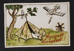 "<p>In a take-off of travel posters advertising peaceful vacation spots, Beifeld draws a picture of a Hungarian military tent pitched next to a tree on which a bird is cheerfully chirping. Next to the tent the artist writes ""Peaceful Surroundings"" but above, a Soviet bomber releases a bomb aimed at the tent. [Photograph #58022]</p>"